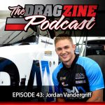 The Dragzine Podcast Episode 43: Jordan Vandergriff
