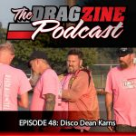 The Dragzine Podcast Episode 48: Disco Dean Karns