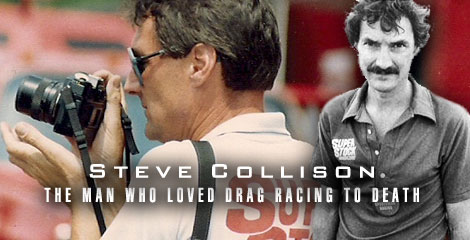 ENCORE - STEVE COLLISON: THE MAN WHO LOVED DRAG RACING TO DEATH