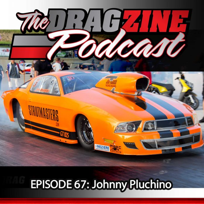 The Dragzine Podcast Episode 67: Johnny Pluchino